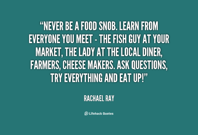 quote-Rachael-Ray-never-be-a-food-snob-learn-from-137898_2